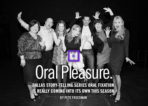 Oral Pleasure: Dallas Story-Telling Series Oral Fixation Is Really Coming Into Its Own This Season